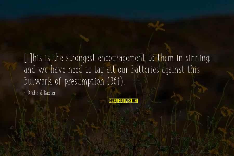 Bulwark Sayings By Richard Baxter: [T]his is the strongest encouragement to them in sinning; and we have need to lay
