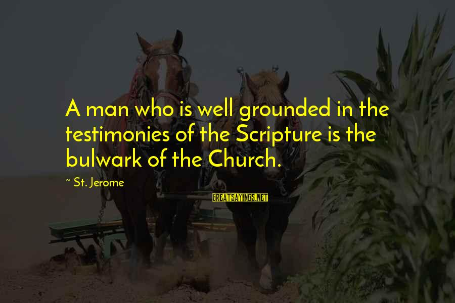 Bulwark Sayings By St. Jerome: A man who is well grounded in the testimonies of the Scripture is the bulwark