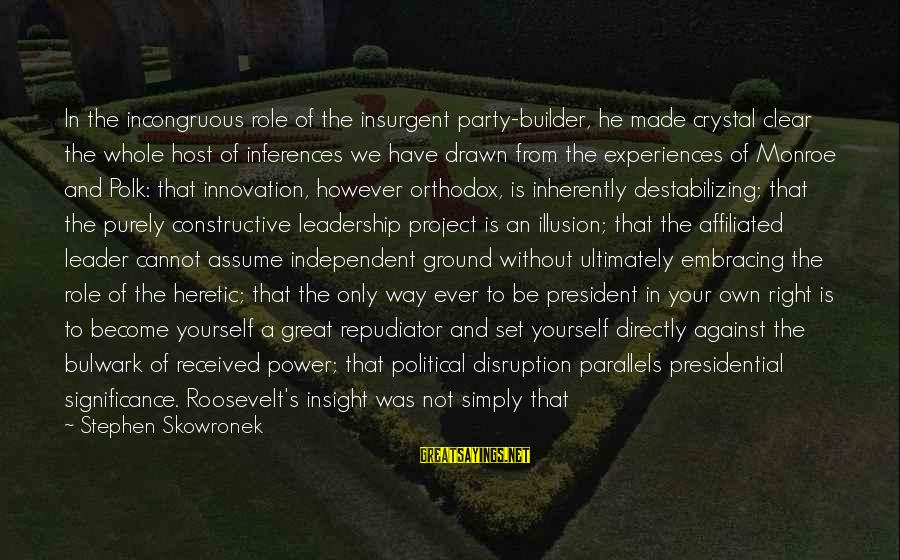 Bulwark Sayings By Stephen Skowronek: In the incongruous role of the insurgent party-builder, he made crystal clear the whole host