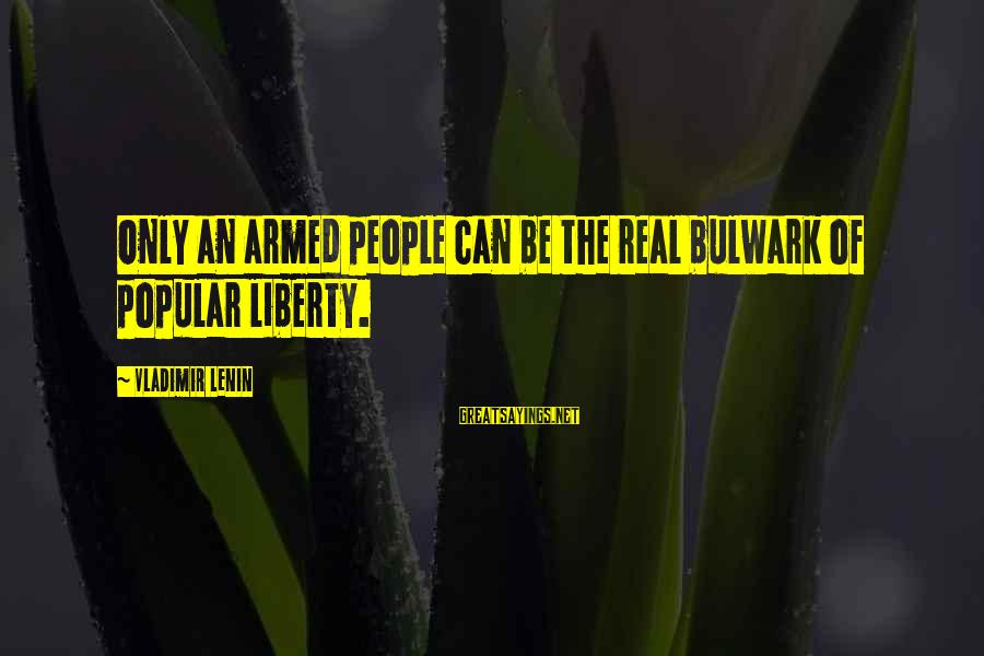 Bulwark Sayings By Vladimir Lenin: Only an armed people can be the real bulwark of popular liberty.