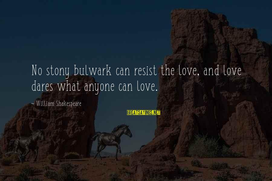 Bulwark Sayings By William Shakespeare: No stony bulwark can resist the love, and love dares what anyone can love.