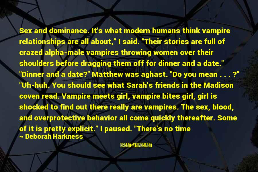 "Bundling Sayings By Deborah Harkness: Sex and dominance. It's what modern humans think vampire relationships are all about,"" I said."