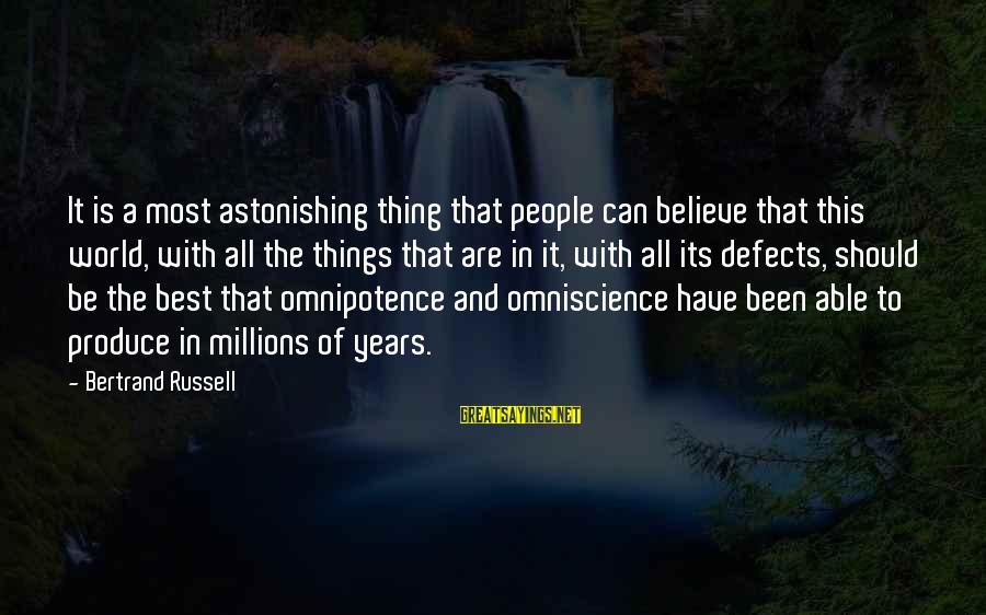 Buon Appetito Sayings By Bertrand Russell: It is a most astonishing thing that people can believe that this world, with all