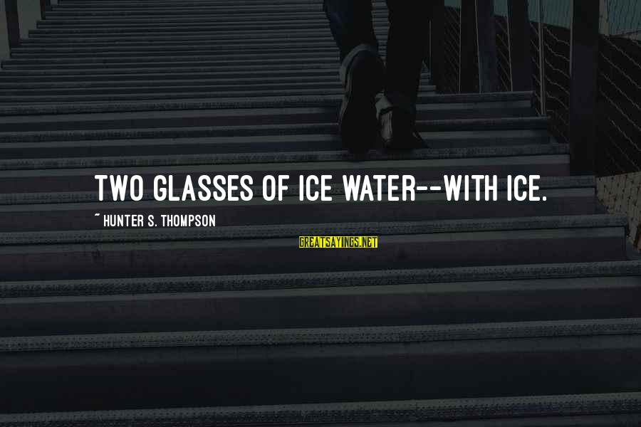 Buon Appetito Sayings By Hunter S. Thompson: Two glasses of ice water--with ice.