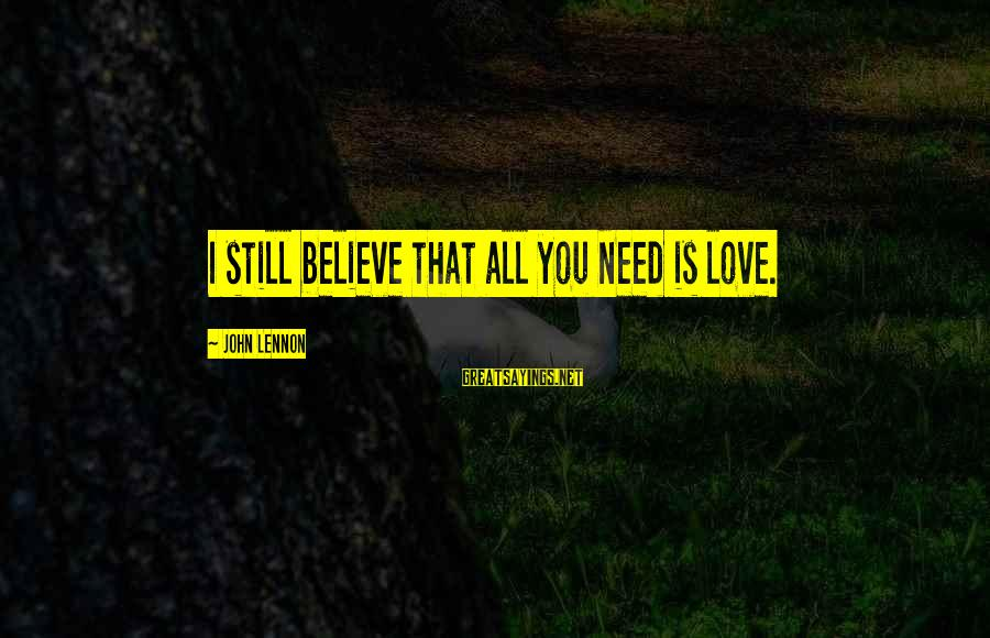 Buon Appetito Sayings By John Lennon: I still believe that all you need is love.