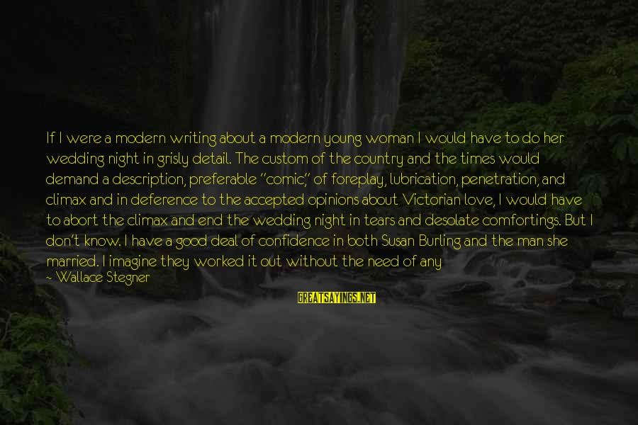Burling Sayings By Wallace Stegner: If I were a modern writing about a modern young woman I would have to