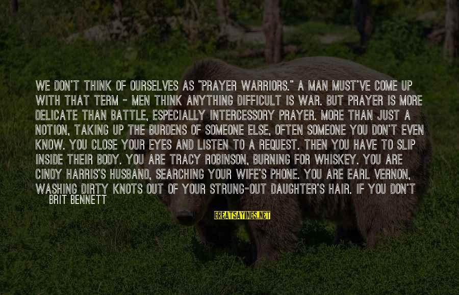"Burning Out Sayings By Brit Bennett: We don't think of ourselves as ""prayer warriors."" A man must've come up with that"