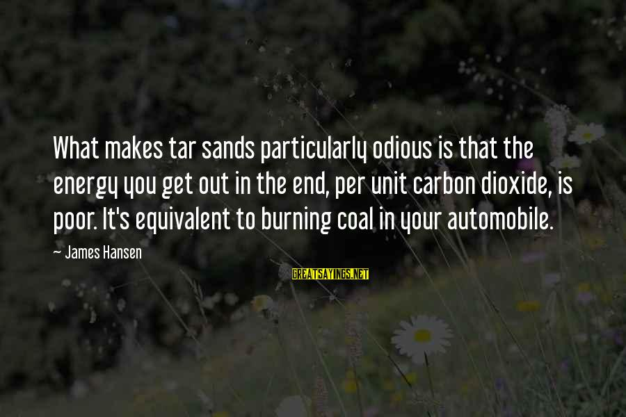 Burning Out Sayings By James Hansen: What makes tar sands particularly odious is that the energy you get out in the