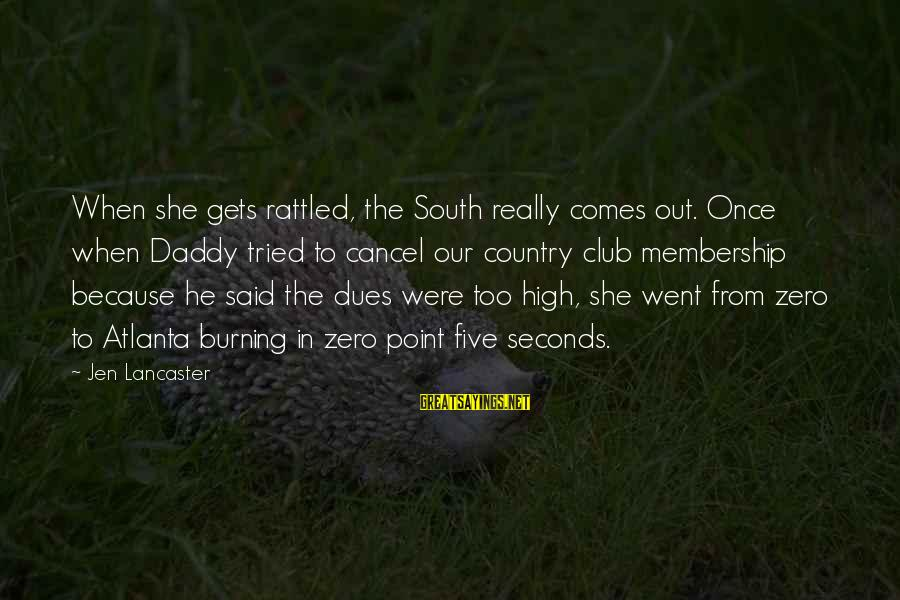 Burning Out Sayings By Jen Lancaster: When she gets rattled, the South really comes out. Once when Daddy tried to cancel