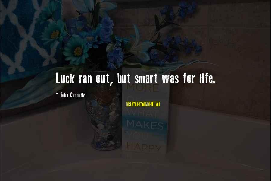 Burning Out Sayings By John Connolly: Luck ran out, but smart was for life.