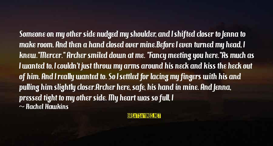 Burning Out Sayings By Rachel Hawkins: Someone on my other side nudged my shoulder, and I shifted closer to Jenna to