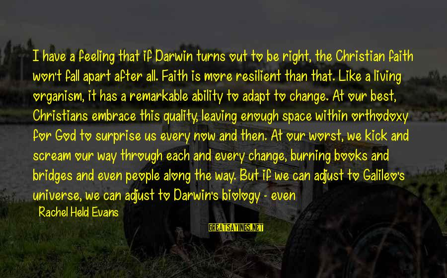 Burning Out Sayings By Rachel Held Evans: I have a feeling that if Darwin turns out to be right, the Christian faith