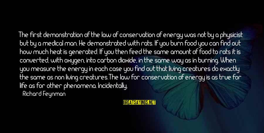 Burning Out Sayings By Richard Feynman: The first demonstration of the law of conservation of energy was not by a physicist