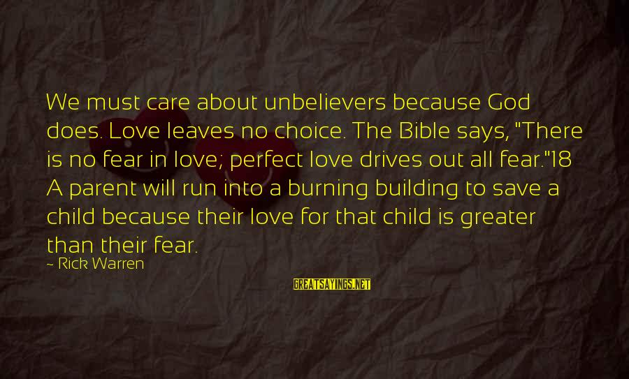 Burning Out Sayings By Rick Warren: We must care about unbelievers because God does. Love leaves no choice. The Bible says,