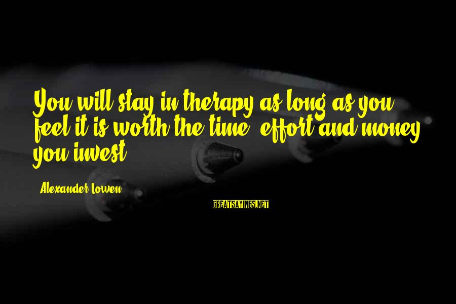 Bursa Real Time Sayings By Alexander Lowen: You will stay in therapy as long as you feel it is worth the time,