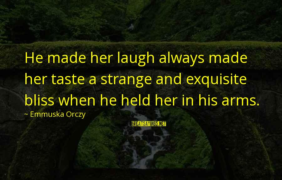 Bursa Real Time Sayings By Emmuska Orczy: He made her laugh always made her taste a strange and exquisite bliss when he