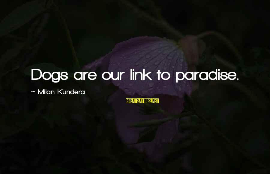 Bursa Real Time Sayings By Milan Kundera: Dogs are our link to paradise.