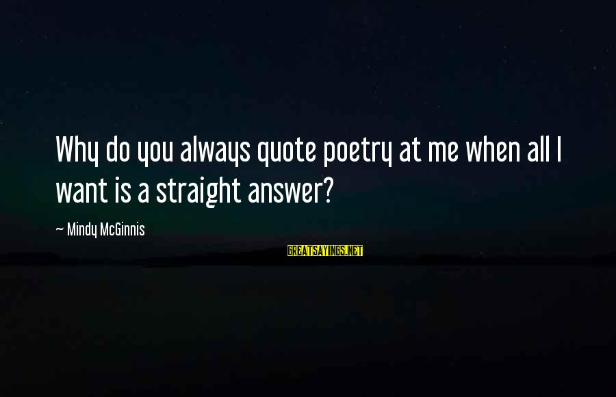 Bursa Real Time Sayings By Mindy McGinnis: Why do you always quote poetry at me when all I want is a straight