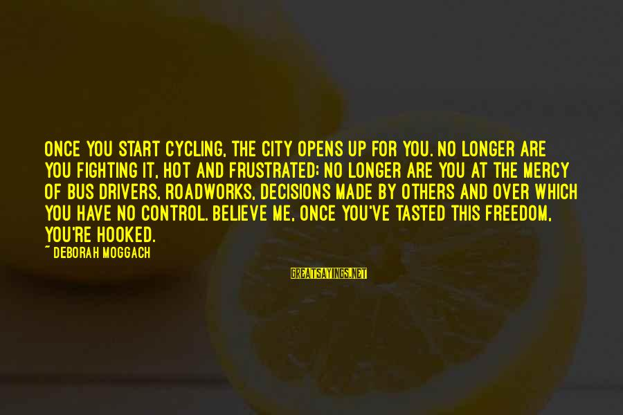 Bus Drivers Sayings By Deborah Moggach: Once you start cycling, the city opens up for you. No longer are you fighting