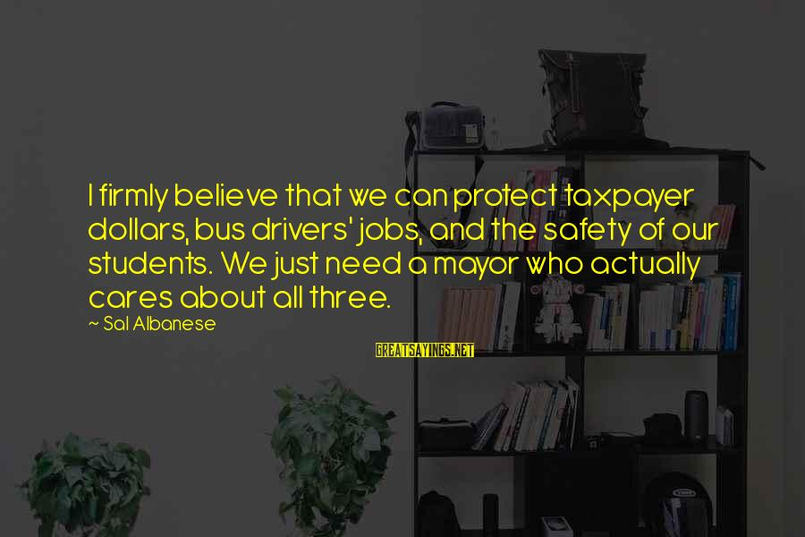 Bus Drivers Sayings By Sal Albanese: I firmly believe that we can protect taxpayer dollars, bus drivers' jobs, and the safety