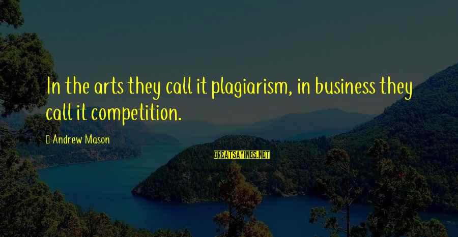 Business Competition Sayings By Andrew Mason: In the arts they call it plagiarism, in business they call it competition.