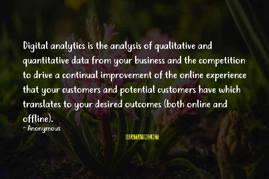 Business Competition Sayings By Anonymous: Digital analytics is the analysis of qualitative and quantitative data from your business and the
