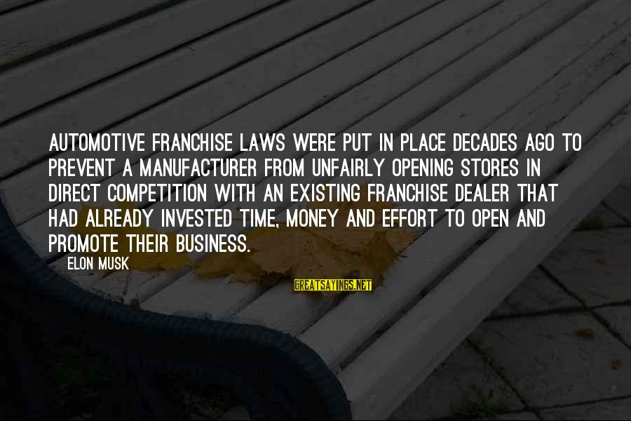 Business Competition Sayings By Elon Musk: Automotive franchise laws were put in place decades ago to prevent a manufacturer from unfairly