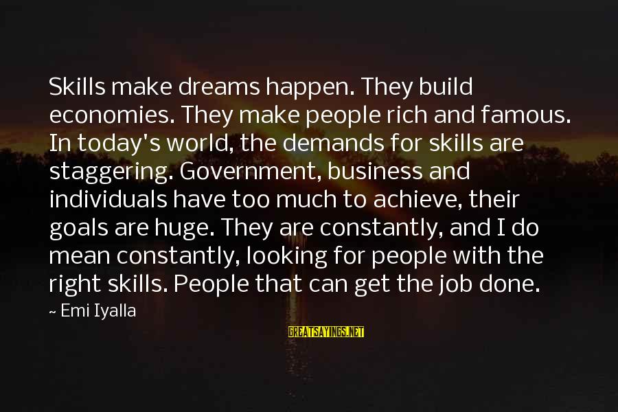 Business Competition Sayings By Emi Iyalla: Skills make dreams happen. They build economies. They make people rich and famous. In today's