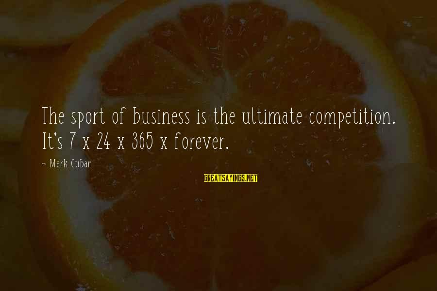 Business Competition Sayings By Mark Cuban: The sport of business is the ultimate competition. It's 7 x 24 x 365 x