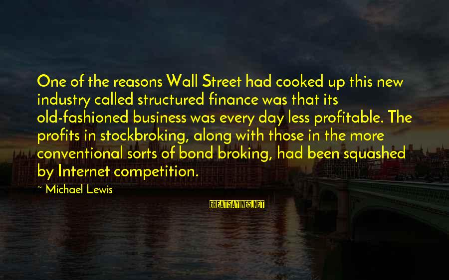 Business Competition Sayings By Michael Lewis: One of the reasons Wall Street had cooked up this new industry called structured finance
