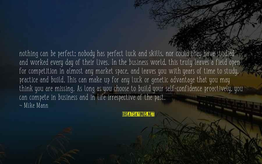 Business Competition Sayings By Mike Mann: nothing can be perfect; nobody has perfect luck and skills, nor could they have studied