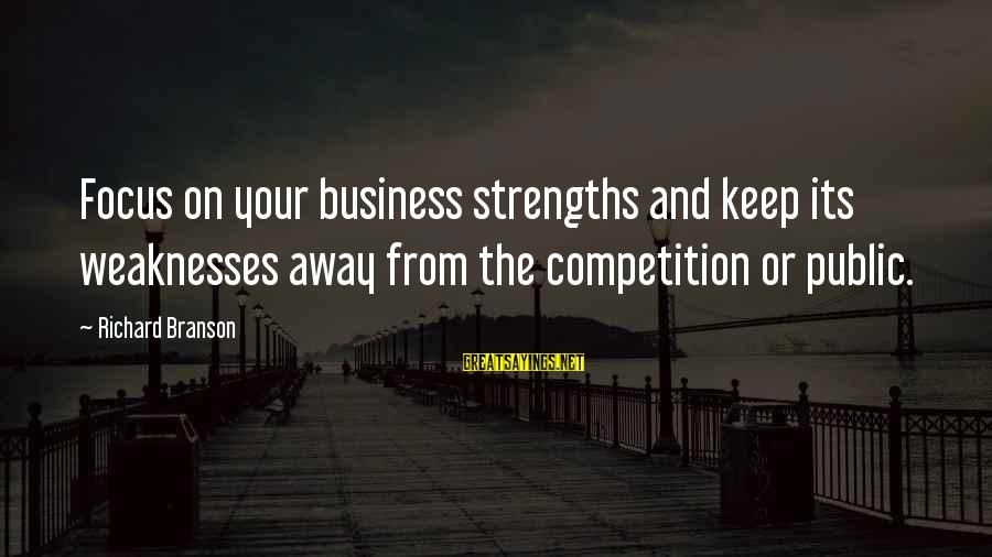 Business Competition Sayings By Richard Branson: Focus on your business strengths and keep its weaknesses away from the competition or public.