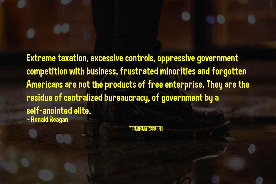 Business Competition Sayings By Ronald Reagan: Extreme taxation, excessive controls, oppressive government competition with business, frustrated minorities and forgotten Americans are