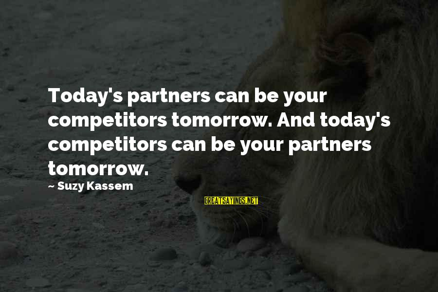 Business Competition Sayings By Suzy Kassem: Today's partners can be your competitors tomorrow. And today's competitors can be your partners tomorrow.
