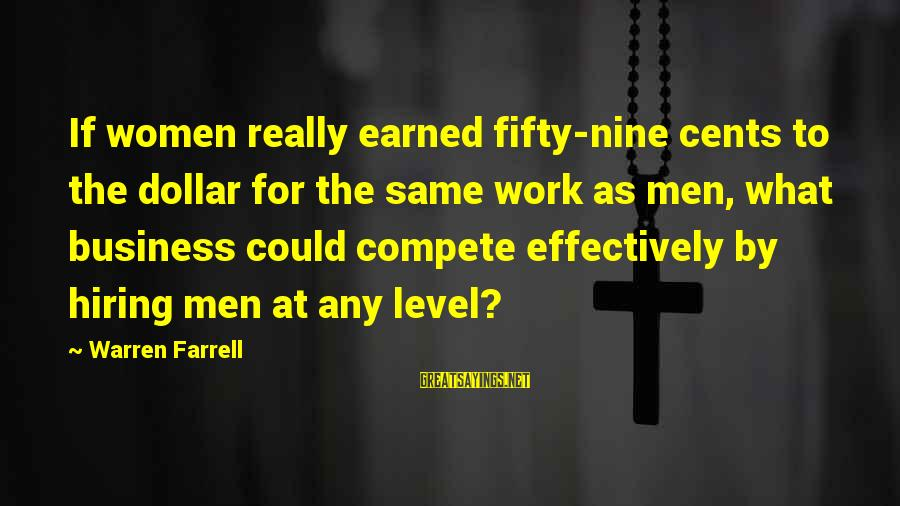 Business Competition Sayings By Warren Farrell: If women really earned fifty-nine cents to the dollar for the same work as men,