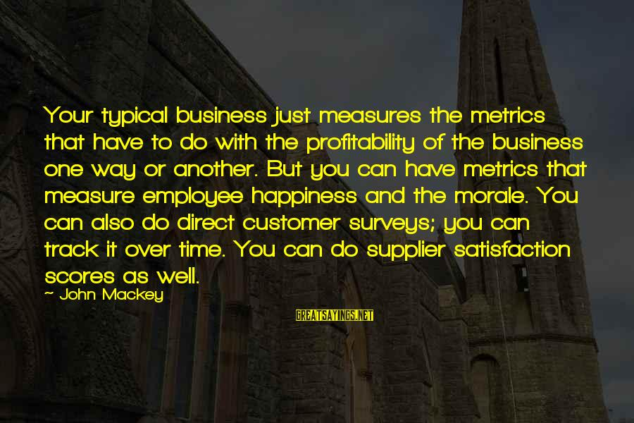 Business Supplier Sayings By John Mackey: Your typical business just measures the metrics that have to do with the profitability of