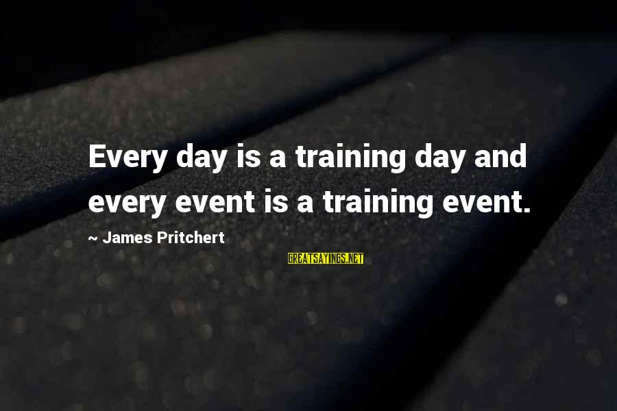 Business Training And Development Sayings By James Pritchert: Every day is a training day and every event is a training event.