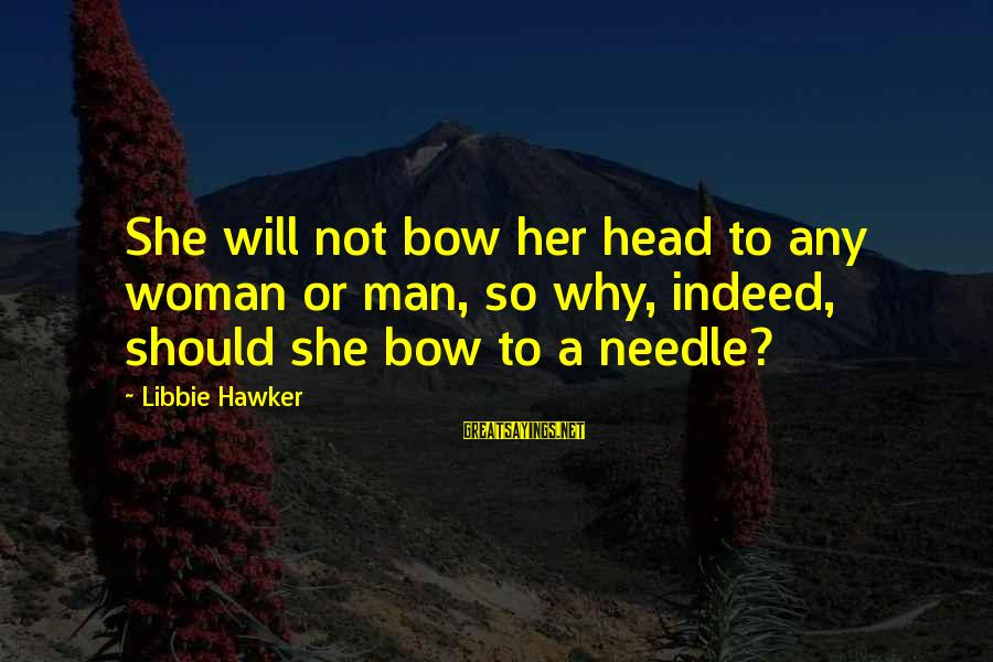 Businessowners Sayings By Libbie Hawker: She will not bow her head to any woman or man, so why, indeed, should