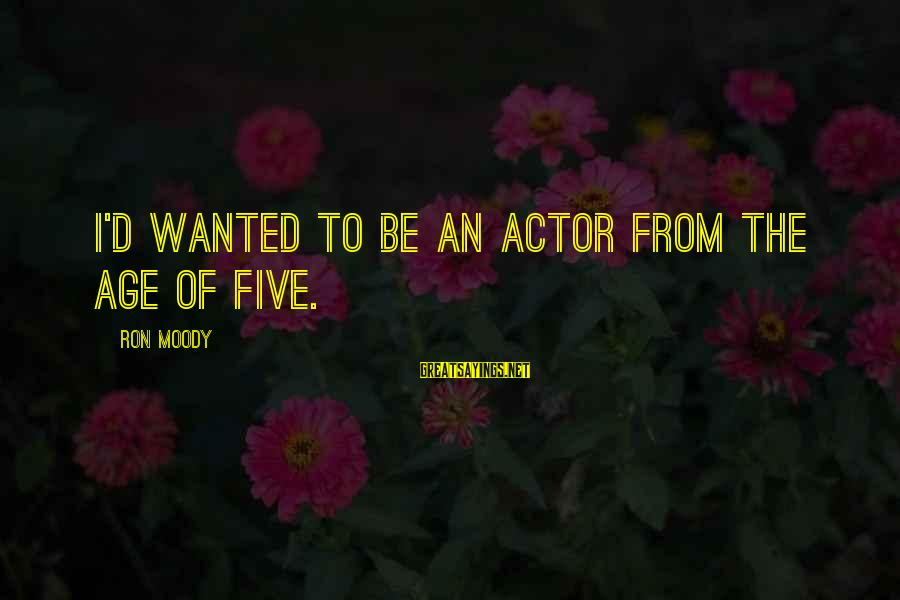 Busloads Sayings By Ron Moody: I'd wanted to be an actor from the age of five.