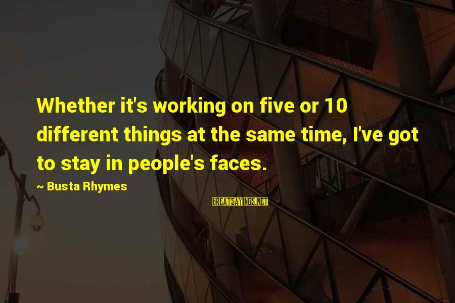 Busta Sayings By Busta Rhymes: Whether it's working on five or 10 different things at the same time, I've got