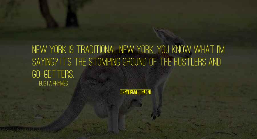 Busta Sayings By Busta Rhymes: New York is traditional New York, you know what I'm saying? It's the stomping ground
