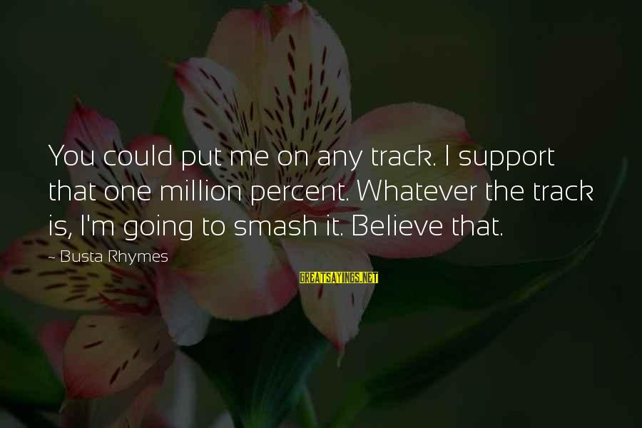 Busta Sayings By Busta Rhymes: You could put me on any track. I support that one million percent. Whatever the