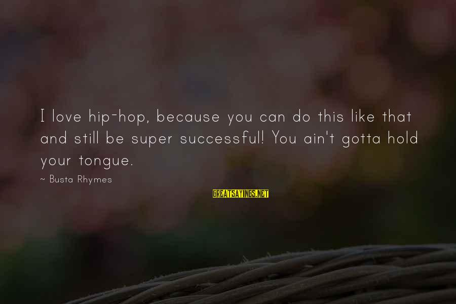 Busta Sayings By Busta Rhymes: I love hip-hop, because you can do this like that and still be super successful!