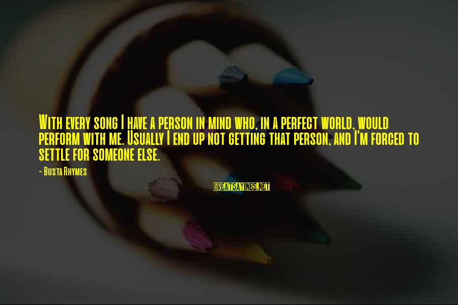 Busta Sayings By Busta Rhymes: With every song I have a person in mind who, in a perfect world, would