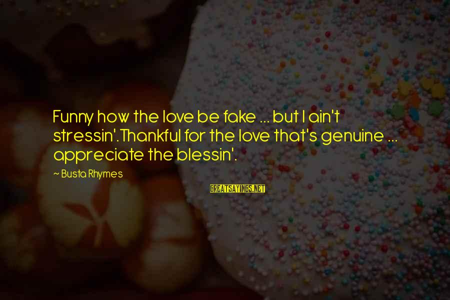 Busta Sayings By Busta Rhymes: Funny how the love be fake ... but I ain't stressin'.Thankful for the love that's