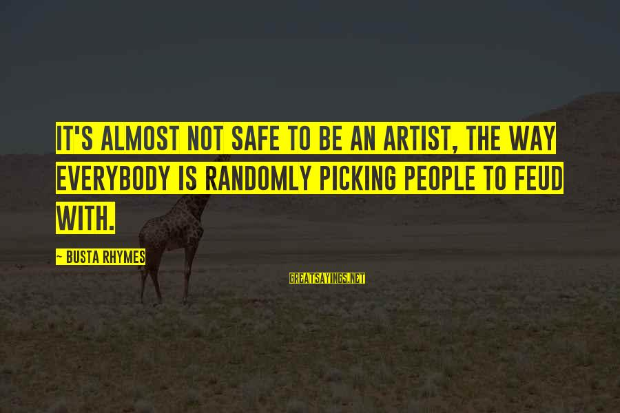 Busta Sayings By Busta Rhymes: It's almost not safe to be an artist, the way everybody is randomly picking people