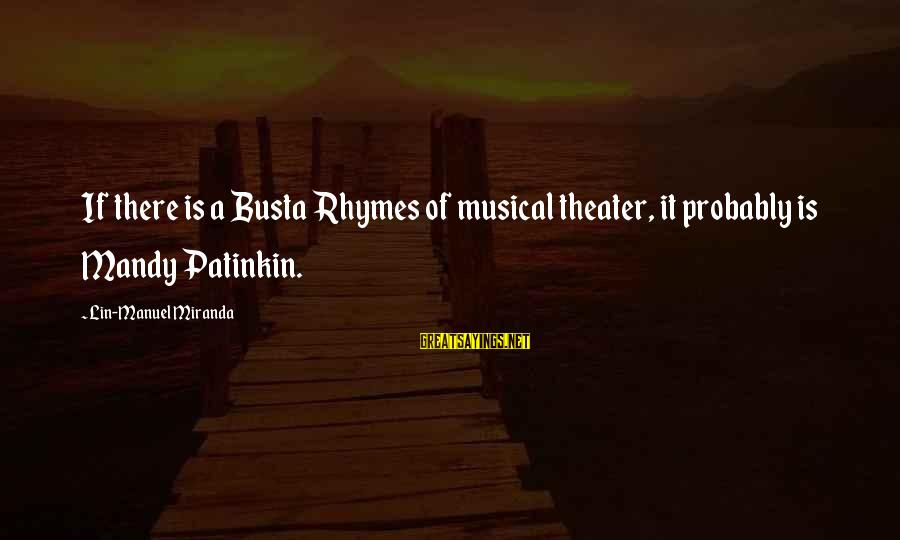 Busta Sayings By Lin-Manuel Miranda: If there is a Busta Rhymes of musical theater, it probably is Mandy Patinkin.