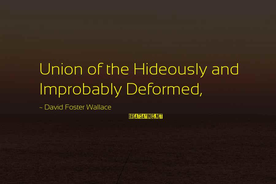 Busy Bee Quotes Sayings By David Foster Wallace: Union of the Hideously and Improbably Deformed,