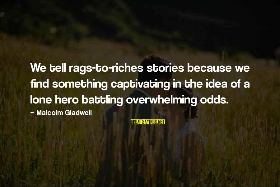 Busy Bee Quotes Sayings By Malcolm Gladwell: We tell rags-to-riches stories because we find something captivating in the idea of a lone