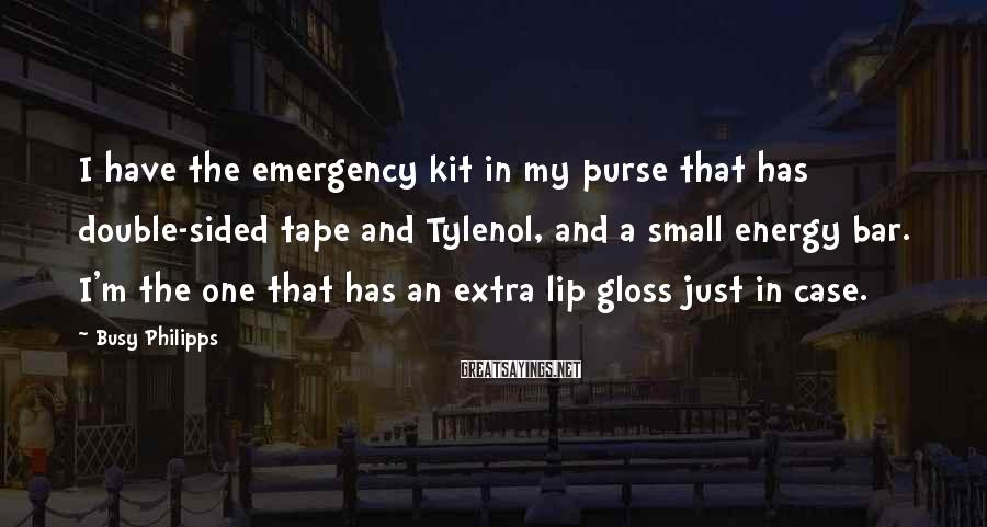 Busy Philipps Sayings: I have the emergency kit in my purse that has double-sided tape and Tylenol, and
